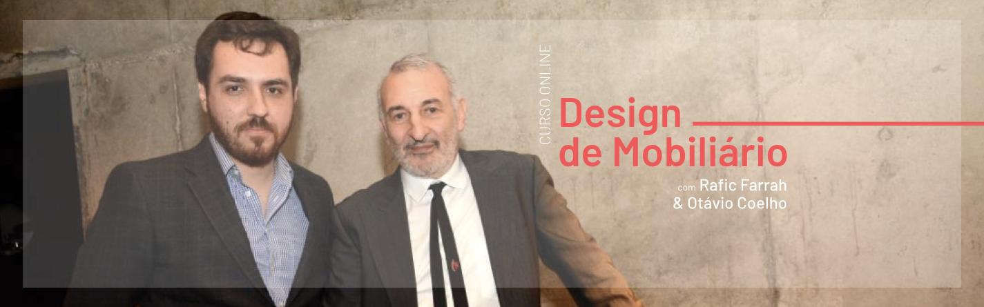 Design de Mobiliário, com Rafic Farah e Otávio Coelho