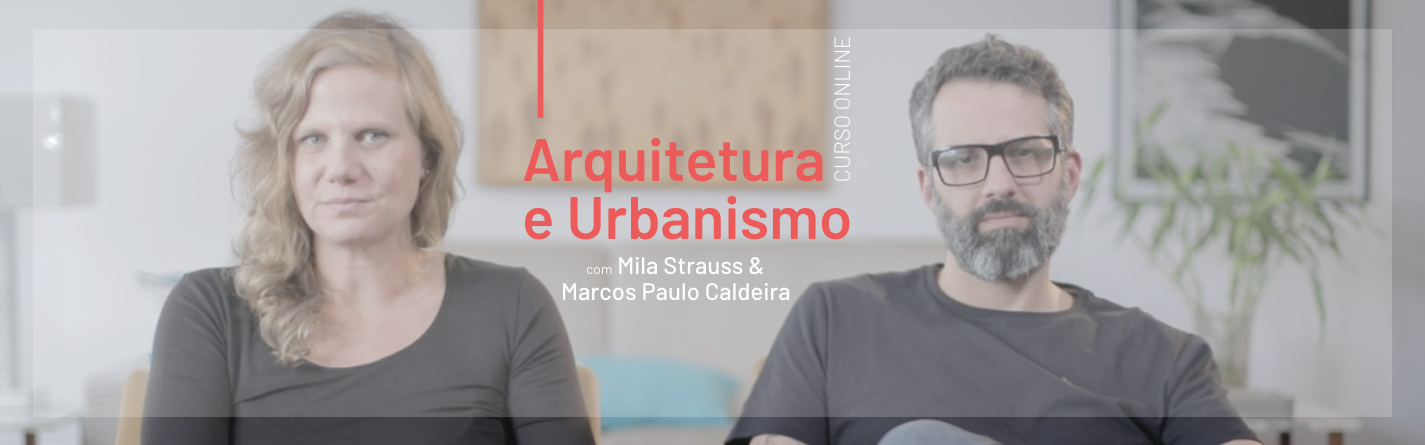 Arquitetura e Urbanismo, com Mila Strauss e Marcos Paulo Caldeira